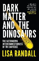 Randall, Lisa - Dark Matter and the Dinosaurs The Astounding Interconnectedness of the Universe
