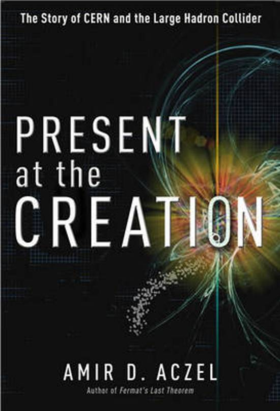 Aczel, Amir D. - Present at the Creation The Story of Cern and the Large Hadron Collider