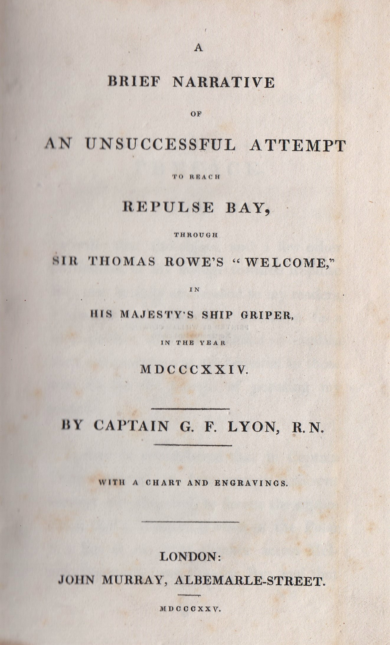 G.F. Lyon - A brief narrative of an unsuccessful attempt to reach Repulse Bay, through Sir Thomas Rowe?s ?Welcome?, in his majesty?s ship Griper in the year 1824