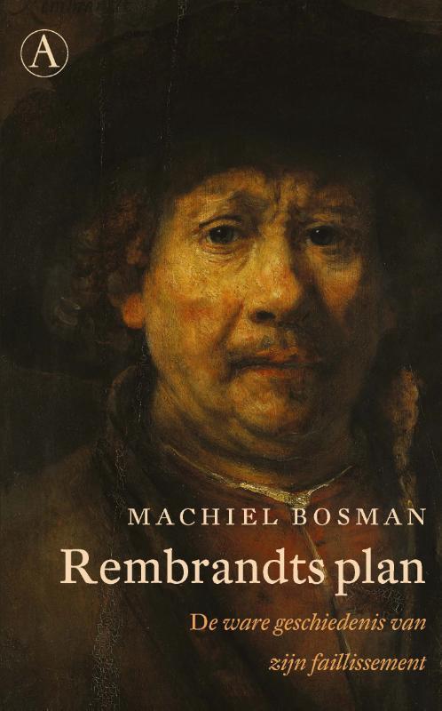 Machiel Bosman - Rembrandt van Rijn De ware geschiedenis van zijn faillissement