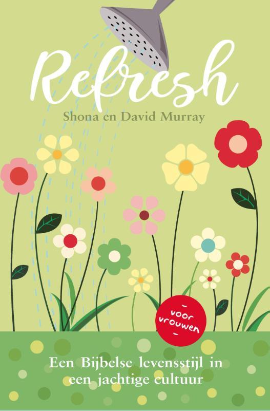 Shona Murray, S Murray, David Murray - Refresh Een Bijbelse levensstijl in een jachtige cultuur