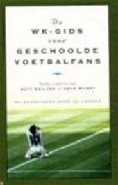 M. Weiland, S. Wilsey - De WK-Gids voor geschoolde voetbalfans 32 schrijvers over de landen