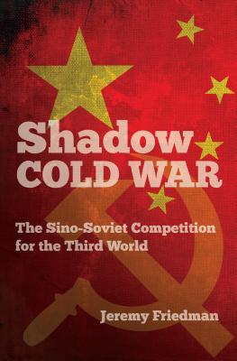 Shadow Cold War The Sino-So...