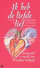 WILLEM WILMINK - Ik heb de liefde lief. De mooiste liefdesgedichten uit de Nederlandse en Vlaamse poezie