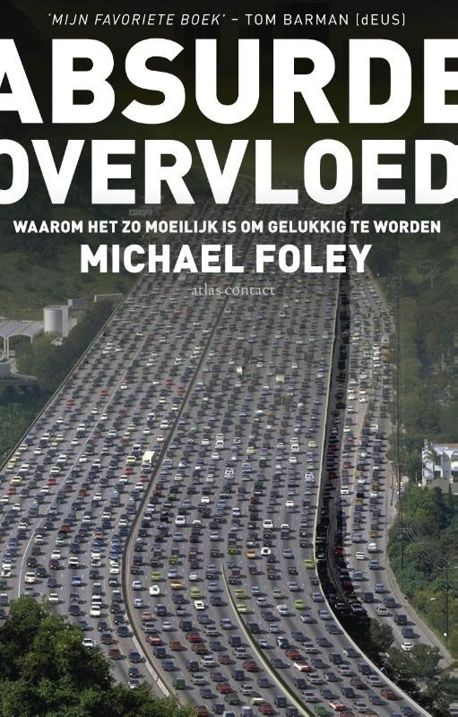 Michael Foley - Absurde overvloed waarom het zo moeilijk is om gelukkig te worden