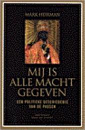 M. Heirman - Mij is alle macht gegeven een politieke geschiedenis van de pausen