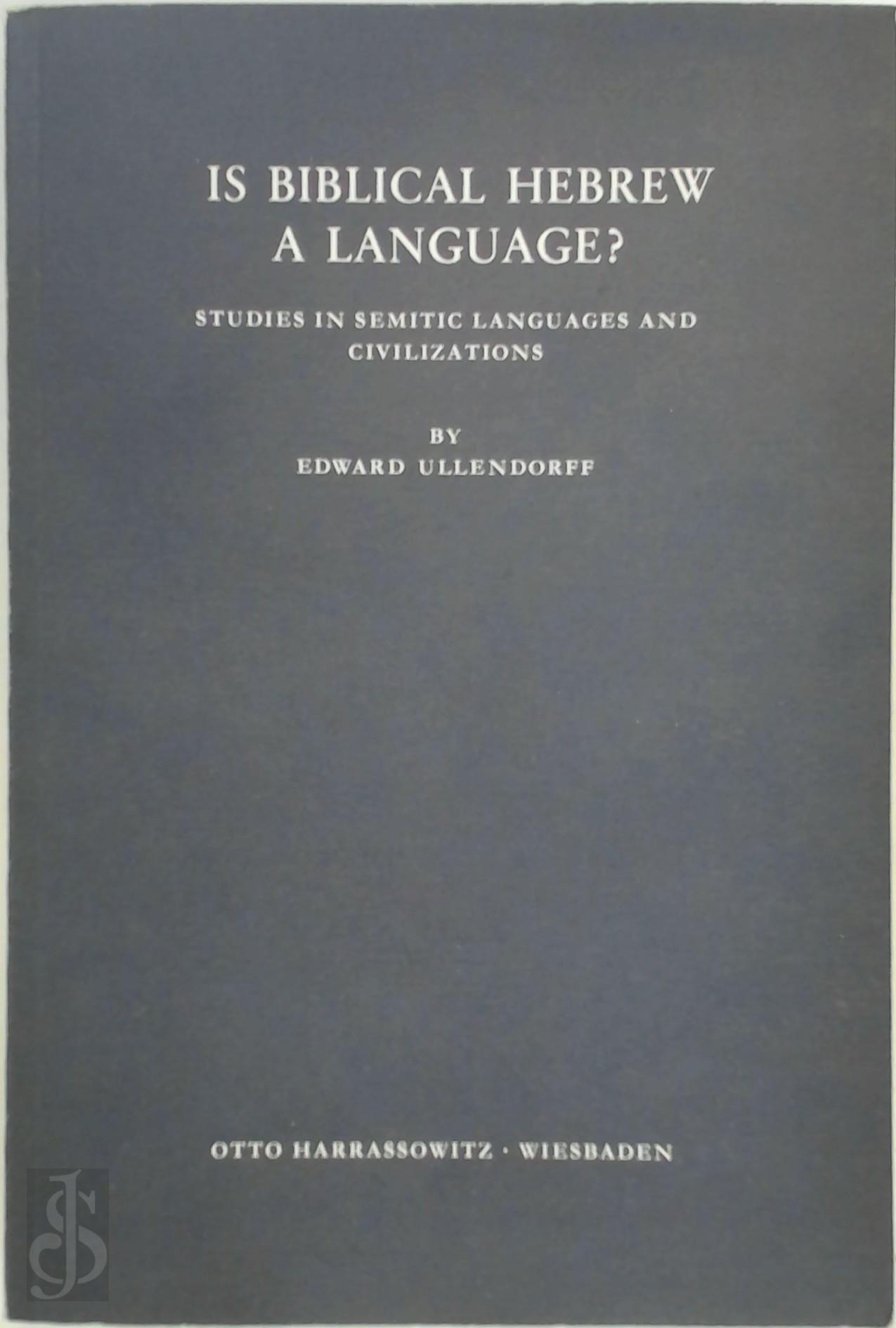 Edward Ullendorff - Is Biblical Hebrew a language? Studies in Semitic Languages and Civilizations