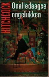 Alfred Hitchcock, W. van Den Hout - Onalledaagse ongelukken