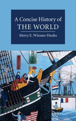 Wiesner-Hanks, Merry E. - A Concise History of the World