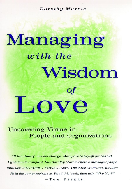 Marcic, Dorothy - Managing with the Wisdom of Love Uncovering Virtue in People and Organizations
