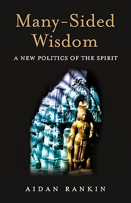Rankin, Aidan - Many-Sided Wisdom A New Politics of the Spirit