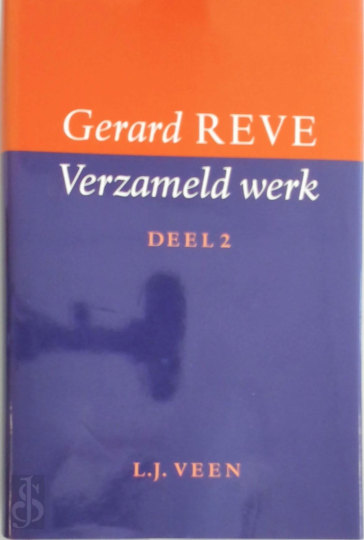 Gerard Reve - Verzameld werk  bevat: Op weg naar het einde . Brief aan mijn bank . Nader tot U . Vier pleidooien . De taal der liefde . Lieve jongens . Het zingend hart