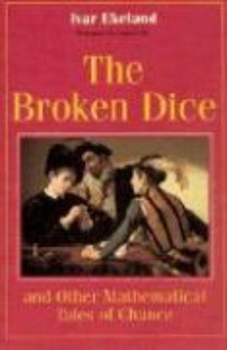 Ekeland, Ivar - The Broken Dice & Other Mathematical Tales of Chance (Paper)