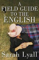 Sarah Lyall - A Field Guide to the English