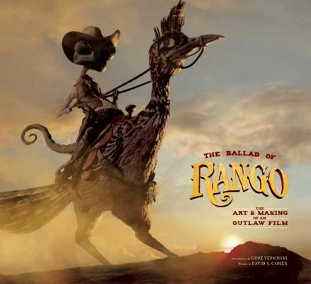 Cohen, David S. - The Ballad of Rango The Art & Making of an Outlaw Film