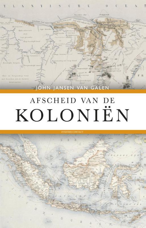 John Jansen van Galen - Afscheid van de koloniën het Nederlandse dekolonisatiebeleid 1942 - 2012