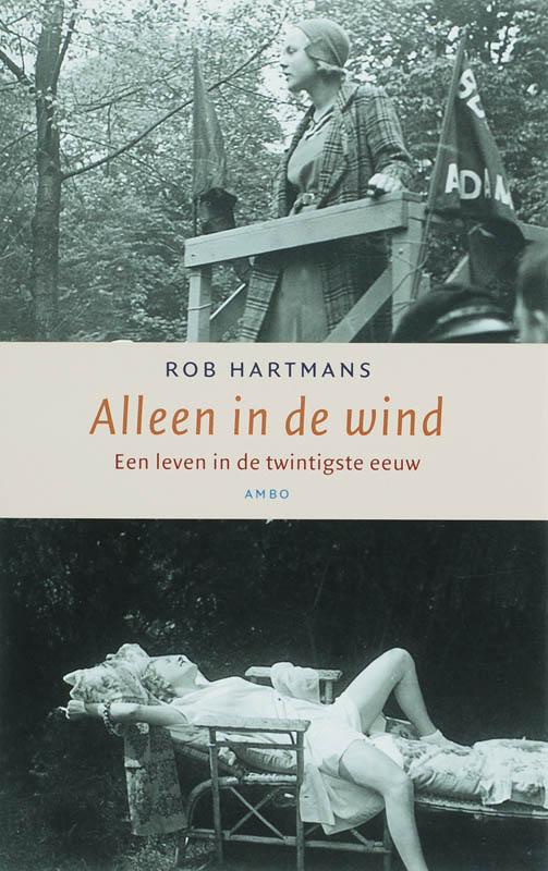 Rob Hartmans - Alleen in de wind : een leven in de twintigste eeuw