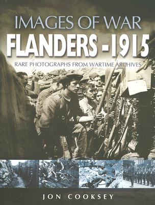 Cooksey, Jon - Flanders 1915 Rare Photgraphs From Wartime Archives