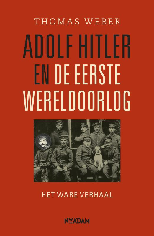 T. Weber - Adolf Hitler en de Eerste Wereldoorlog het ware verhaal