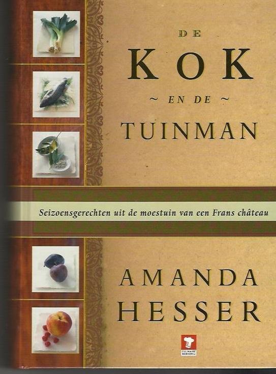 A. Hesser - De kok en de tuinman seizoensgerechten uit de moestuin van een Frans chateau