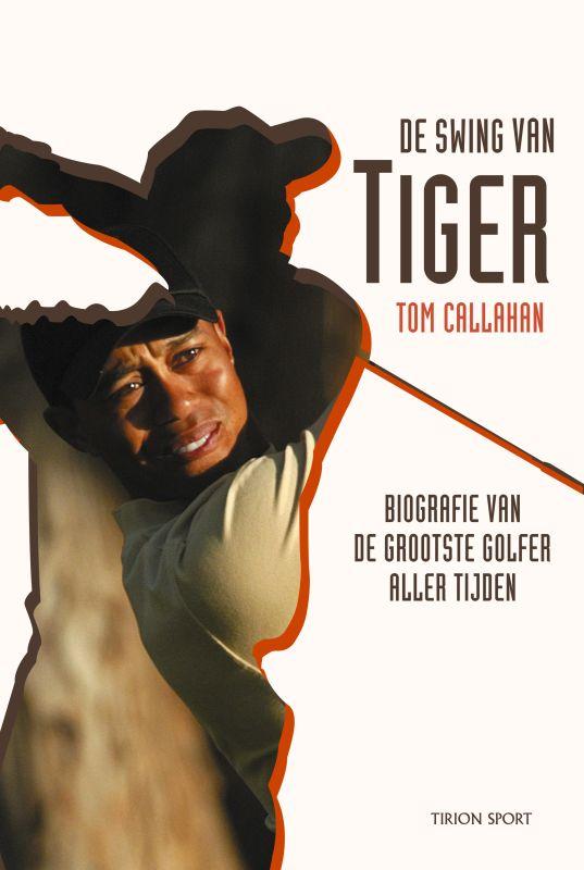 T. Callahan - De swing van Tiger Biografie van de grootste golfer aller tijden