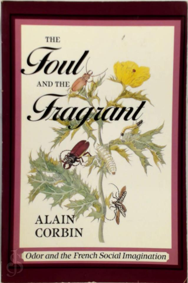 Corbin, Alain - The Foul and the Fragrant Odor and the French Social Imagination