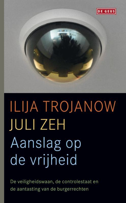 Ilija Trojanow, Juli Zeh - Aanslag op de vrijheid