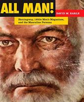 David M. Earle - All Man! Hemingway, 1950s Men's Magazines, and the Masculine Persona