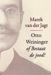 Marek van der Jagt - Otto Weininger, of Bestaat de jood?