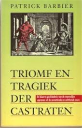 Patrick Barbier, Michèle Schedler - Triomf en tragiek der castraten de bizarre geschiedenis van de mannelijke sopranen uit de zeventiende en achttiende eeuw