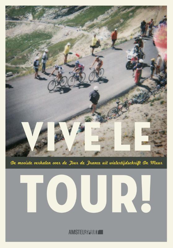 - Vive le tour de mooiste verhalen over de Tour de France uit De Muur