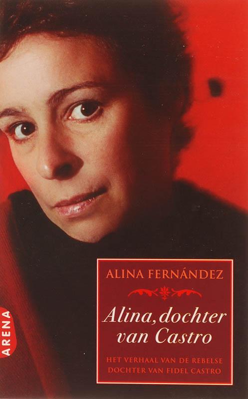 A. Fernandez - Alina, dochter van Castro Verhaal van de rebelse dochter van Fidel Castro