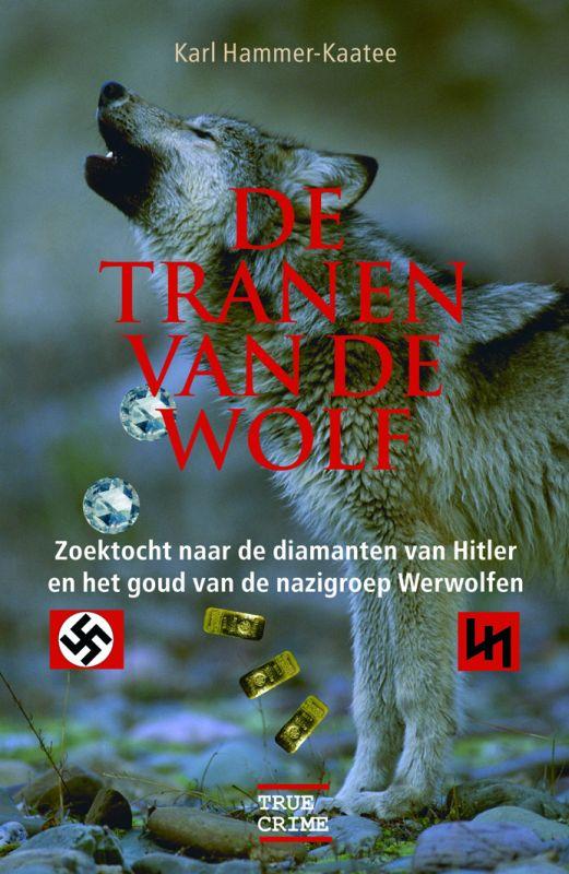 K Hammer-katee - De tranen van de wolf zoektocht naar de diamanten van Hitler en het goud van de nazigroep Werwolfen