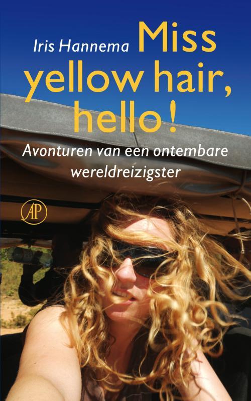 Iris Hannema - Miss yellow hair  hello! avonturen van een ontembare wereldreizigster