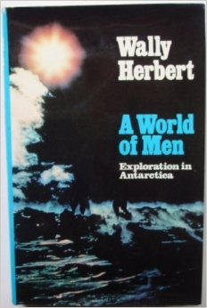 Wally Herbert - A world of men exploration in Antarctica