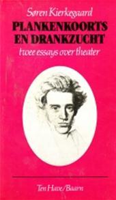 Søren Kierkegaard, W. R. Scholtens - Plankenkoorts en drankzucht twee essays over theater
