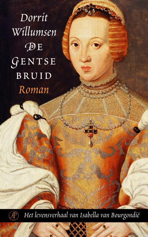 DORRIT WILLUMSEN - De Gentse bruid. Het levensverhaal van Isabella van Bourgondi?
