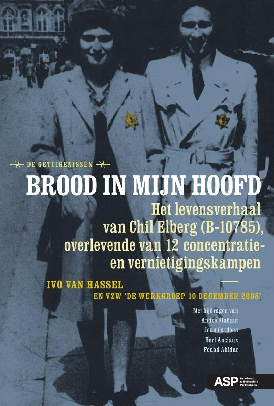 Ivo van Hassel - Brood in mijn hoofd het levensverhaal van Chil Elberg (B-10785), overlevende van 12 concentratie- en vernietigingskampen