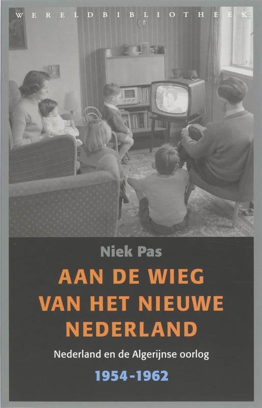 N. Pas - Aan de wieg van het nieuwe Nederland Nederland en de Algerijnse oorlog 1954-1962