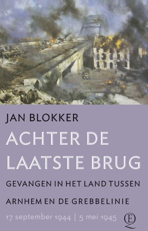 Jan Blokker - Achter de laatste brug gevangen in het land tussen Arnhem en de Grebbelinie