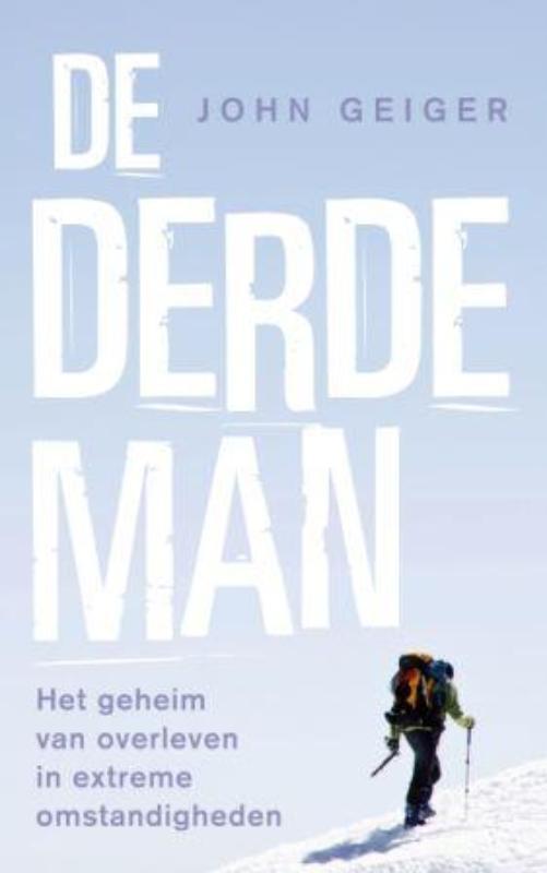 J. Geiger - De derde man het geheim om te overleven onder extreme omstandigheden