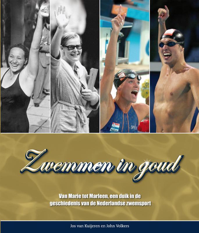 J. van Kuijeren, J. Volkers - Zwemmen in goud van Marie tot Marleen, een duik in de geschiedenis van de Nederlandse zwemsport