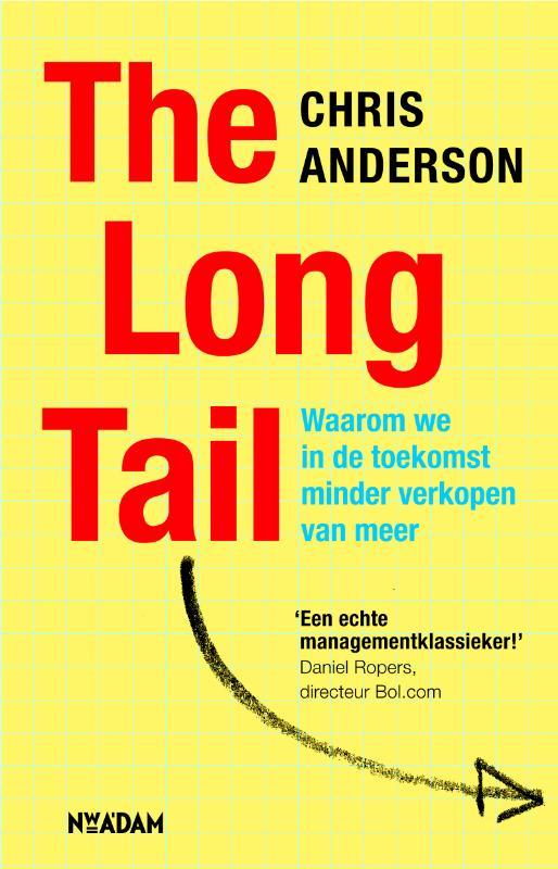 CHRIS ANDERSON - The Long Tail. Waarom we in toekomst minder verkopen van meer