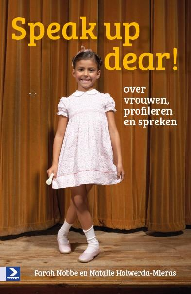 Farah Nobbe, Natalie Holwerda-Mieras - Speak up dear ! over vrouwen profileren en spreken