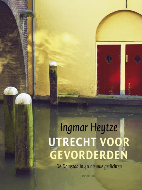 Ingmar Heytze - Utrecht voor gevorderden de Domstad in 49 nieuwe gedichten
