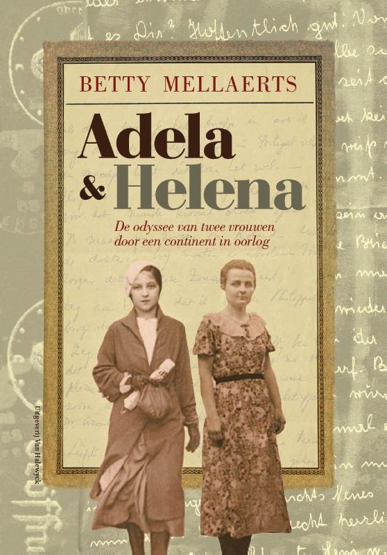 Betty Mellaerts - Adela & Helena de odyssee van twee vrouwen door een continent in oorlog