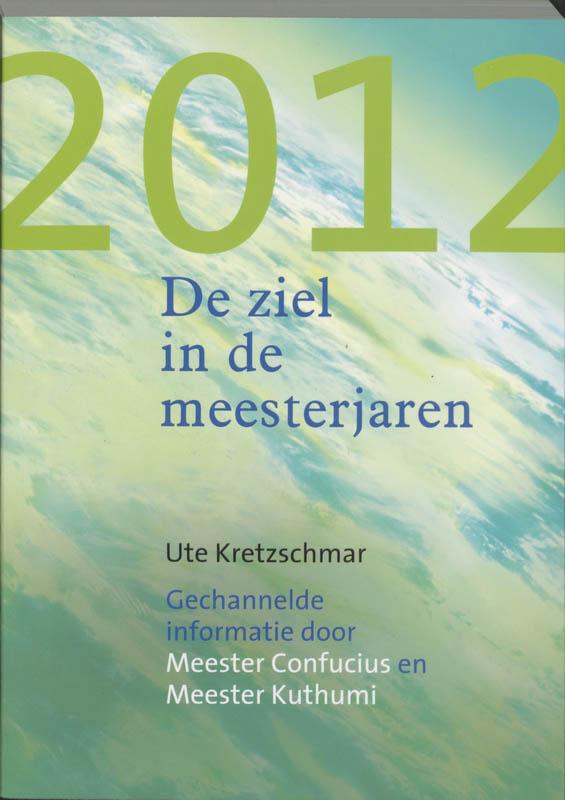 U. Kretzschmar, Ute Kretzschmar - 2012 - De ziel in de meesterjaren gechannelde informatie door Meester Confucius en Meester Kuthumi