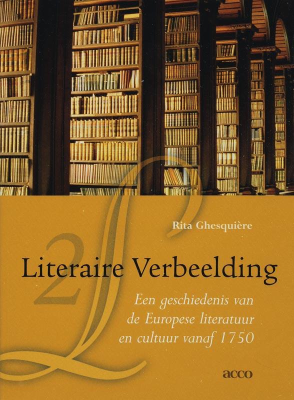 Rita Ghesquière - Literaire Verbeelding een geschiedenis van de Europese literatuur en cultuur vanaf 1750