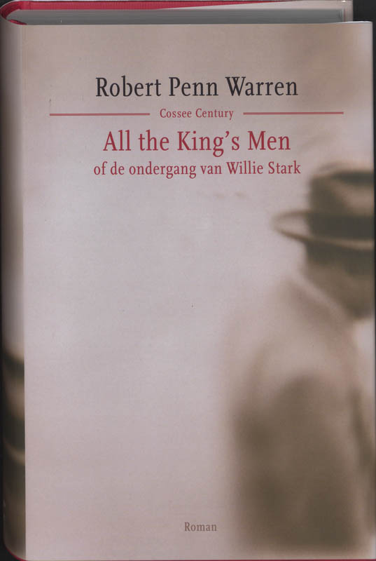 Robert Penn Warren - All the King's Men of de ondergang van Willie Stark
