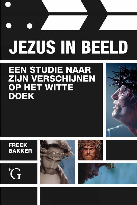 Freek L. Bakker - Jezus in beeld een studie naar zijn verschijnen op het witte doek